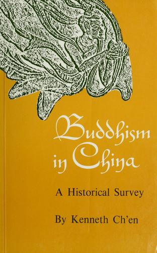 Buddhism in China, a historical survey by Kenneth K. S. Chʻen