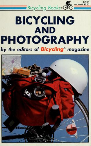 Bicycling and photography by by the editors of Bicycling magazine ; text by David H. Bryan ; photo selection by T. L. Gettings.