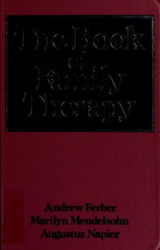 The Book of family therapy by [edited by] Andrew Ferber, Marilyn Mendelsohn, Augustus Napier.