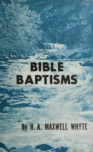 Bible baptisms by H. A. Maxwell Whyte
