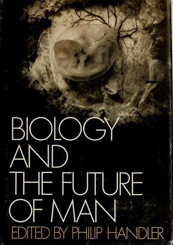 Biology and the future of man by