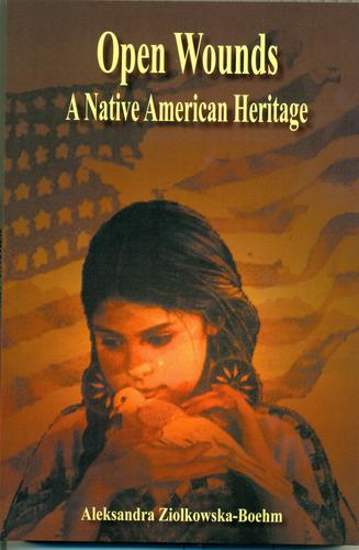 Open Wounds - A Native American Heritage by Aleksandra Ziolkowska-Boehm