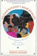 Wild women don't wear no blues by edited and with an introduction by Marita Golden.