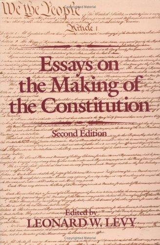 Essays on the making of the Constitution by edited by Leonard W. Levy.