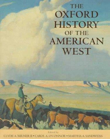 The Oxford history of the American West by edited by Clyde A. Milner II, Carol A. O'Connor, Martha A. Sandweiss.