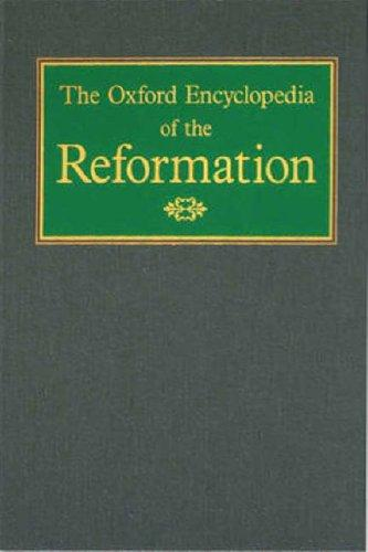 The Oxford Encyclopedia of the Reformation by Hans J. Hillerbrand