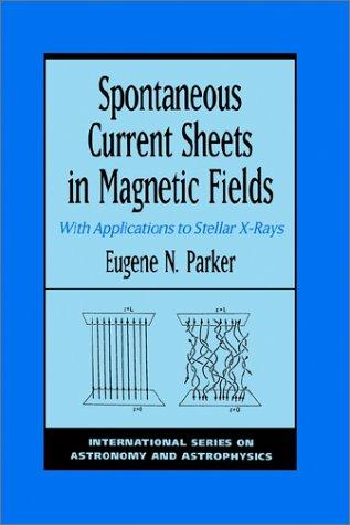 Spontaneous current sheets in magnetic fields by E. N. Parker