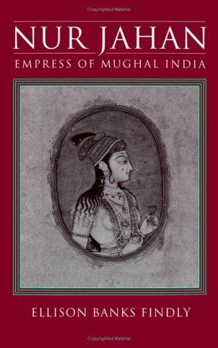 Nur Jahan, empress of Mughal India by Ellison Banks Findly