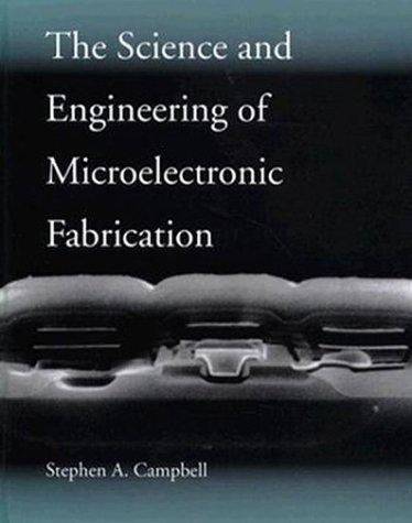 The science and engineering of microelectronic fabrication by Stephen A. Campbell