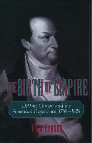 Image 0 of The Birth of Empire: DeWitt Clinton and the American Experience, 1769-1828