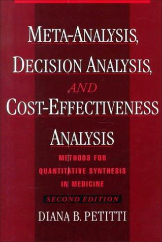Meta-analysis, decision analysis, and cost-effectiveness analysis by Diana B. Petitti