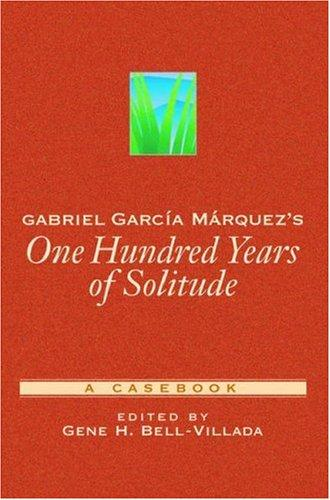 Gabriel Garcia Marquez's One Hundred Years of Solitude by Gene H. Bell-Villada