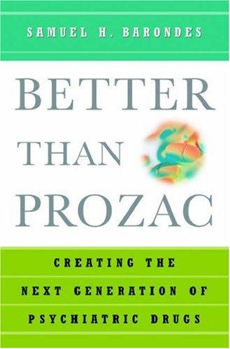 Better than Prozac by Samuel H. Barondes