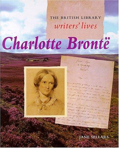 Charlotte Bronte (British Library Writers' Lives) by Jane Sellars