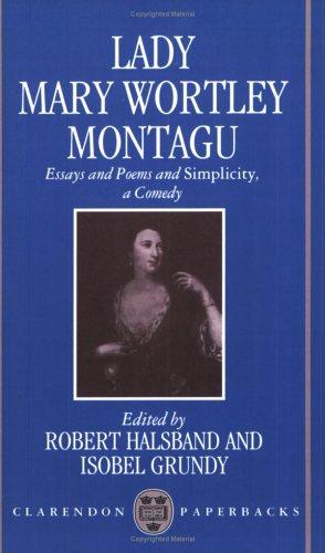 Essays and Poems and Simplicity, a Comedy by Mary Wortley Montagu