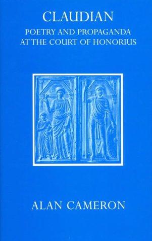 Claudian: poetry and propaganda at the court of Honorius by Alan Cameron