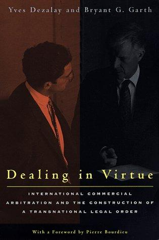 Dealing in Virtue by Yves Dezalay, Bryant G. Garth