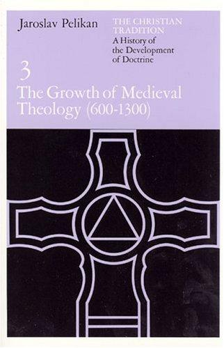 The Christian Tradition: A History of the Development of Doctrine, Volume 3: The Growth of Medieval Theology (600-1300) (The Christian Tradition: A History of the Development of Christian Doctrine) by Jaroslav Jan Pelikan