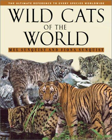 Wild Cats of the World by Mel Sunquist, Fiona Sunquist