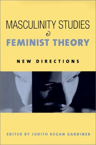 Masculinity Studies and Feminist Theory by Judith Kegan Gardiner