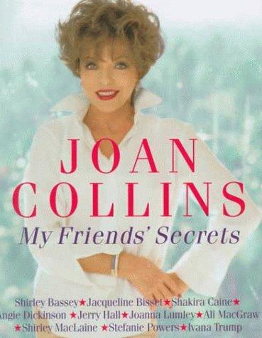 My Friends' Secrets:Conversations with My Friends about Beauty, Health and Happiness by Joan Collins