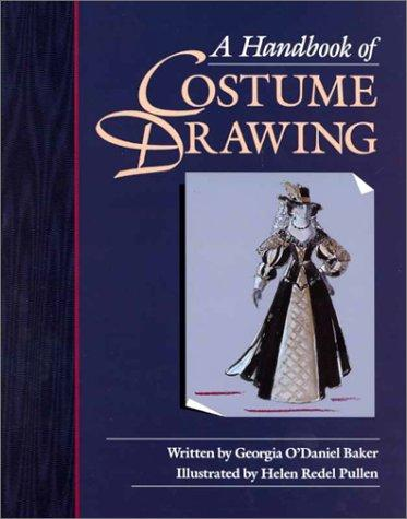 A handbook of costume drawing by Georgia O'Daniel Baker