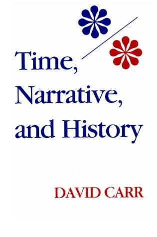 Time, Narrative, and History (Studies in Phenomenology and Existential Philosophy) by David Carr