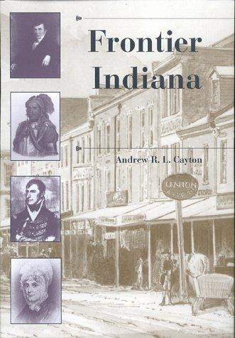 Frontier Indiana (History of the Trans-Appalachian Frontier) by Reverend Andrew R. L. Cayton