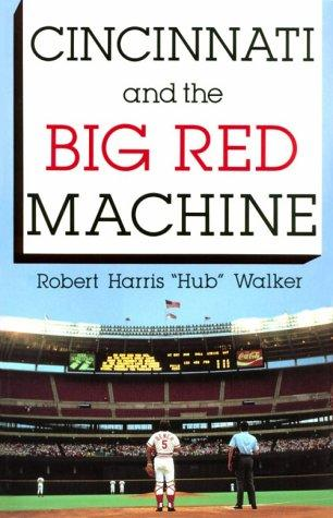Cincinnati and the big red machine by Robert Harris Walker