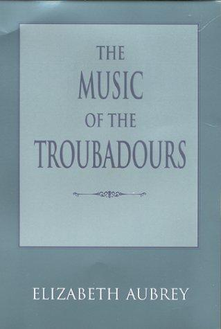 The music of the troubadours by Elizabeth Aubrey