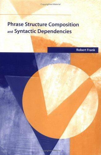 Phrase Structure Composition and Syntactic Dependencies (Current Studies in Linguistics) by Robert Frank