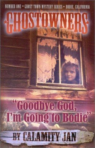 #1 Goodbye God, I'm Going to Bodie (Ghostowners) by Calamity Jan.