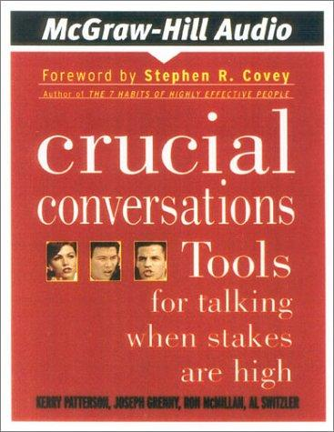 Crucial Conversations by Kerry Patterson, Joseph Grenny, Ron McMillan, Al Switzler