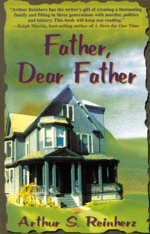Father, Dear Father by Arthur S. Reinherz