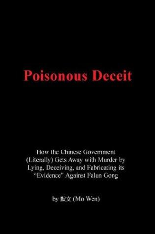"Poisonous Deceit  How The Chinese Government Literally Gets Away With Murder By Lying Deceiving And Fabricating Its ""evidence"" Against Falun Gong by Mo Wen"