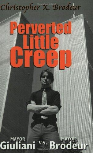 Perverted Little Creep by Christopher X. Brodeur
