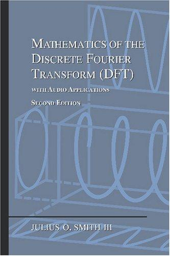 Mathematics of the Discrete Fourier Transform (DFT) by Julius O. Smith III