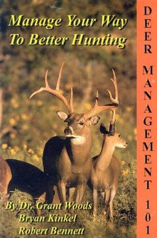 Deer Management 101 by Grant Woods, Bryan Kinkel, Robert Bennett