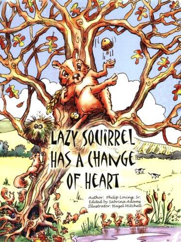 Lazy Squirrel Has a Change of Heart by Philip, Sr. Loving