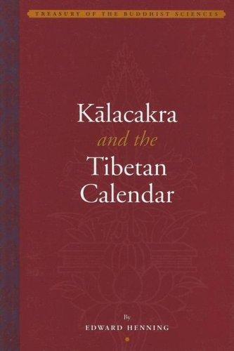 Kalackra And the Tibetan Calendar (Treasury of the Buddhist Sciences) by Edward Henning