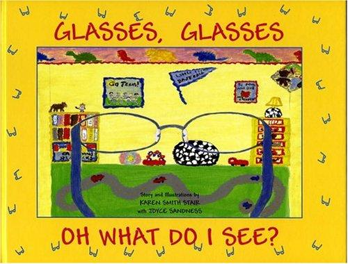 Glasses, Glasses Oh What Do I See? by Karen Smith Stair