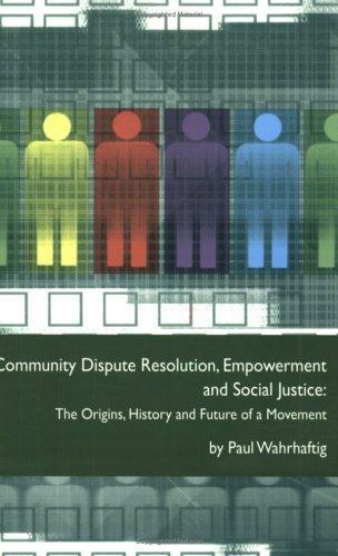 Community Dispute Resolution, Empowerment and Social Justice by Paul Wahrhaftig