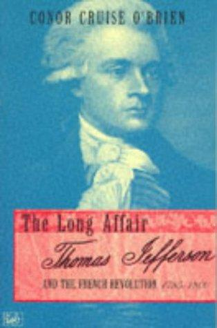Long Affair Thomas Jefferson and the Frenc by Conor Cruise O'Brien