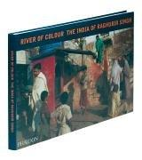 River of Colour the India of Raghubir Singh by Raghubir Singh