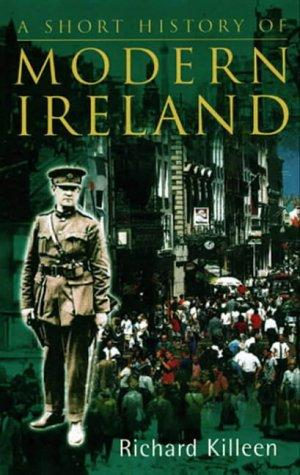 A short history of modern Ireland by Richard Killeen