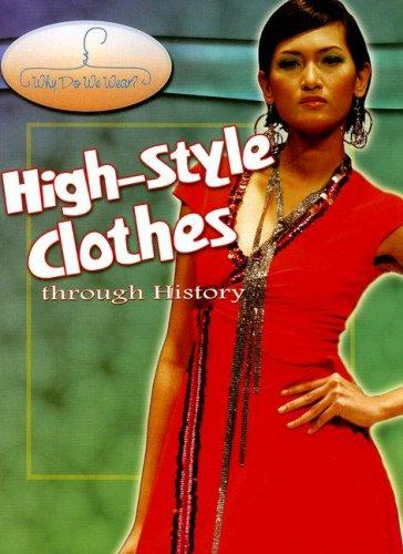 High-style Clothes Through History (Why Do We Wear?) by Fiona MacDonald