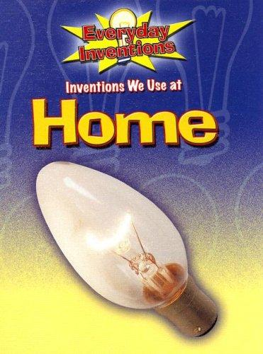 Inventions We Use at Home (Everyday Inventions) by