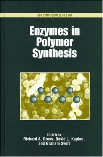 Enzymes in polymer synthesis by Richard A. Gross, editor, David L. Kaplan, editor, Graham Swift, editor.